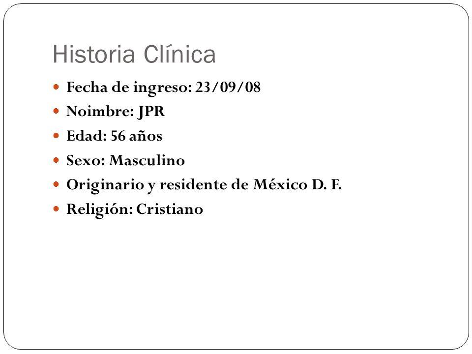 Historia Clínica Fecha de ingreso: 23/09/08 Noimbre: JPR Edad: 56 años