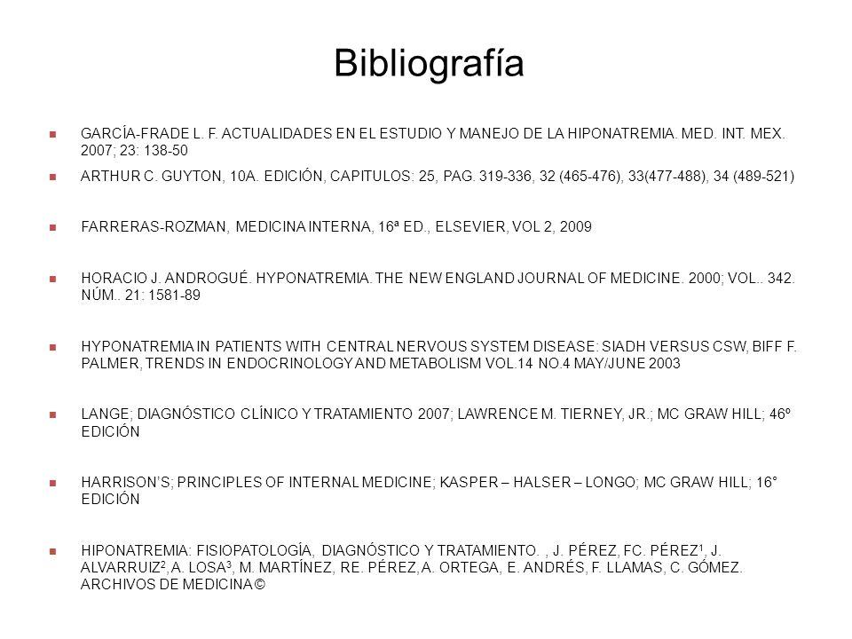 BibliografíaGARCÍA-FRADE L. F. ACTUALIDADES EN EL ESTUDIO Y MANEJO DE LA HIPONATREMIA. MED. INT. MEX. 2007; 23: 138-50.