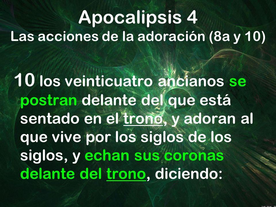 Apocalipsis 4 Las acciones de la adoración (8a y 10)