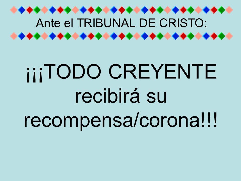 ¡¡¡TODO CREYENTE recibirá su recompensa/corona!!!