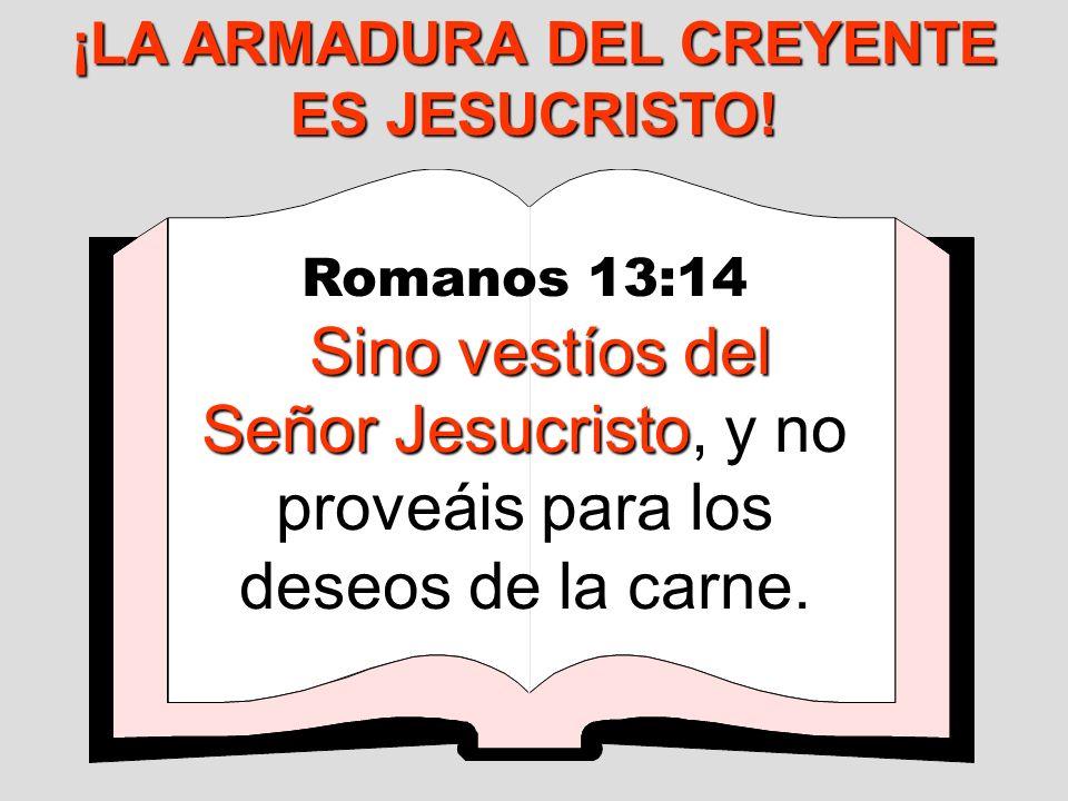 ¡LA ARMADURA DEL CREYENTE ES JESUCRISTO!