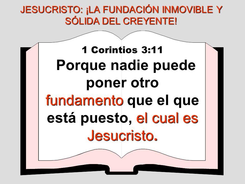 JESUCRISTO: ¡LA FUNDACIÓN INMOVIBLE Y SÓLIDA DEL CREYENTE!