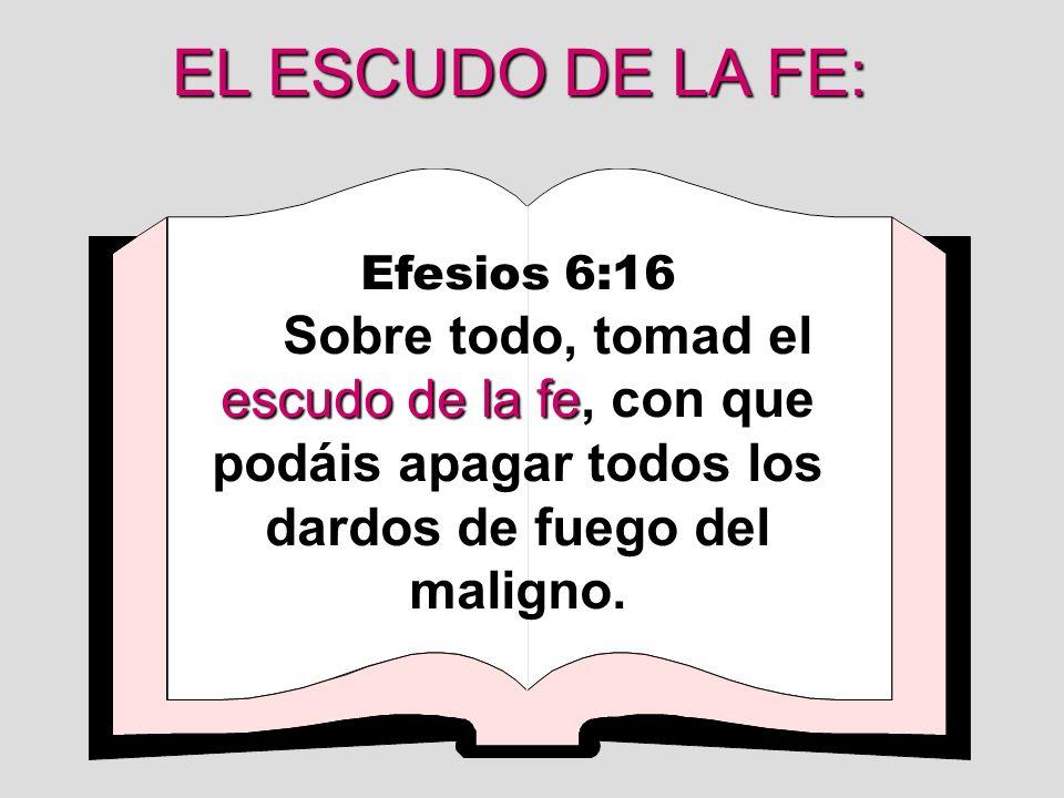 EL ESCUDO DE LA FE: Efesios 6:16.