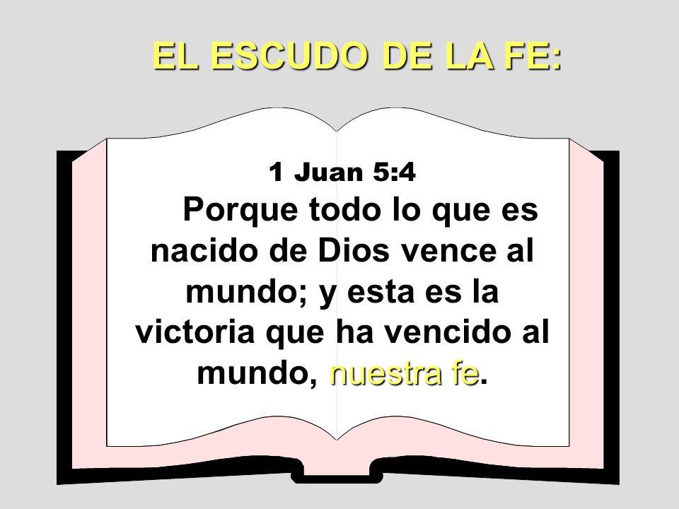 EL ESCUDO DE LA FE: 1 Juan 5:4.