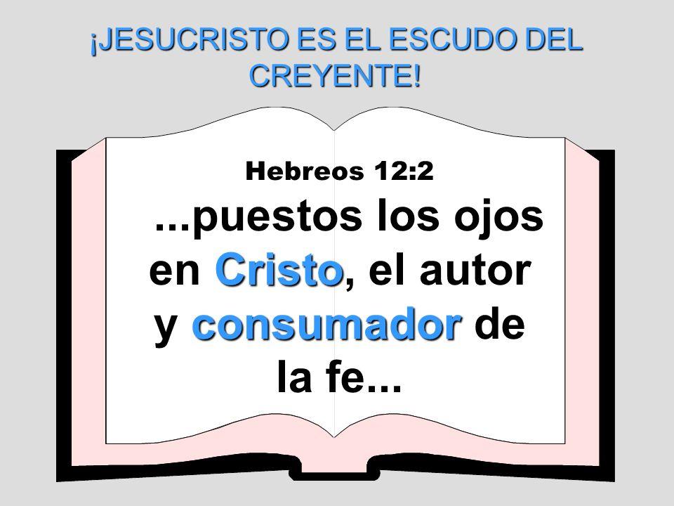 ¡JESUCRISTO ES EL ESCUDO DEL CREYENTE!