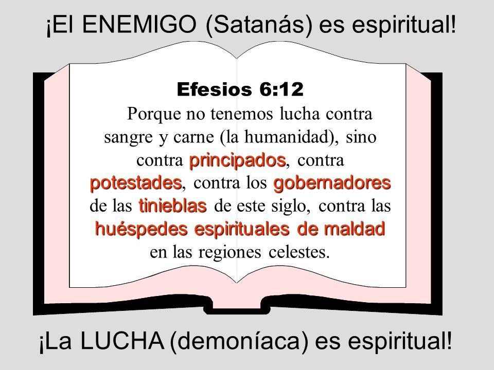 ¡El ENEMIGO (Satanás) es espiritual!
