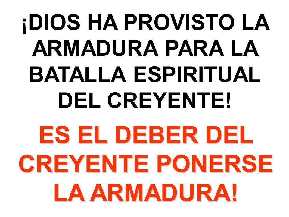 ES EL DEBER DEL CREYENTE PONERSE LA ARMADURA!