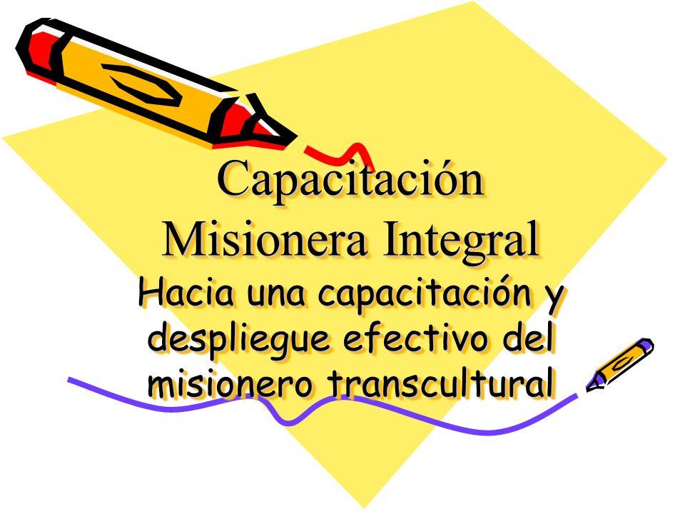 Capacitación Misionera Integral Hacia una capacitación y despliegue efectivo del misionero transcultural