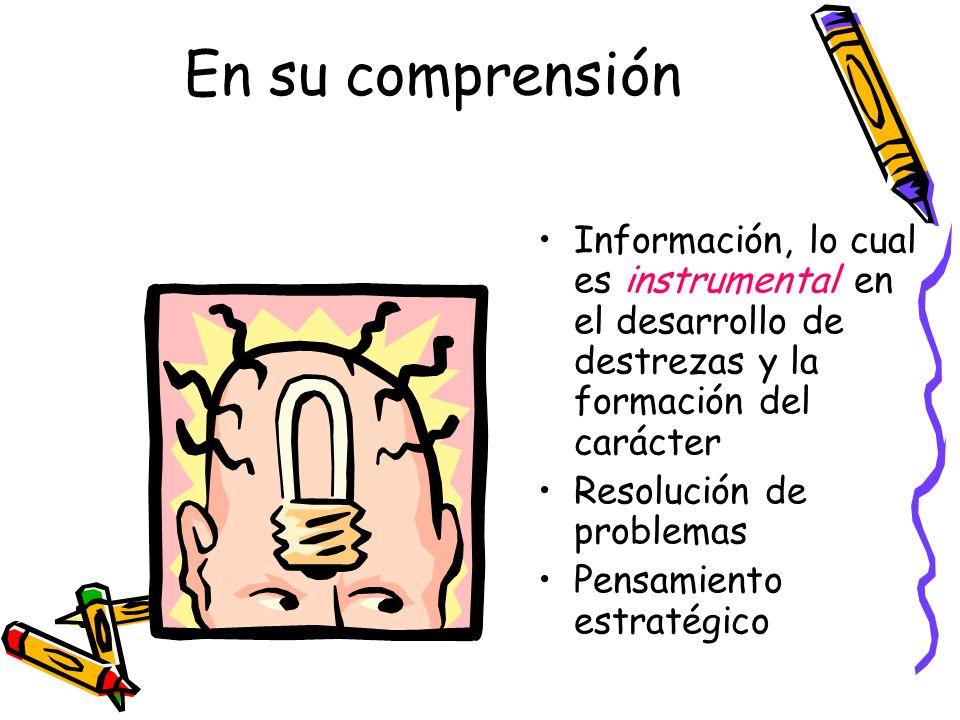 En su comprensión Información, lo cual es instrumental en el desarrollo de destrezas y la formación del carácter.