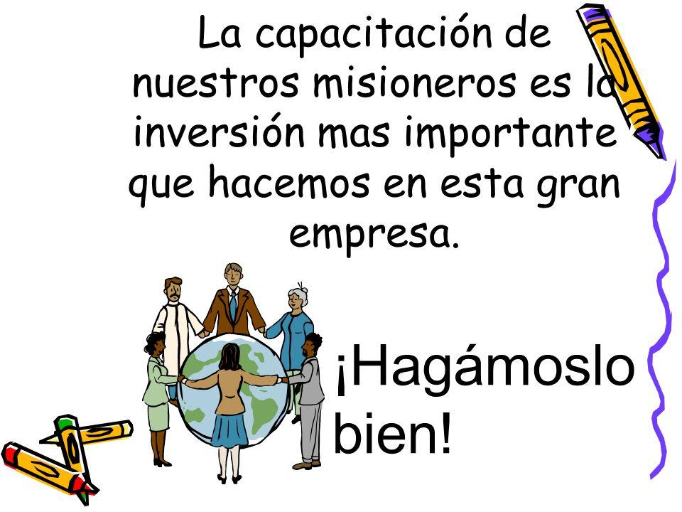 La capacitación de nuestros misioneros es la inversión mas importante que hacemos en esta gran empresa.