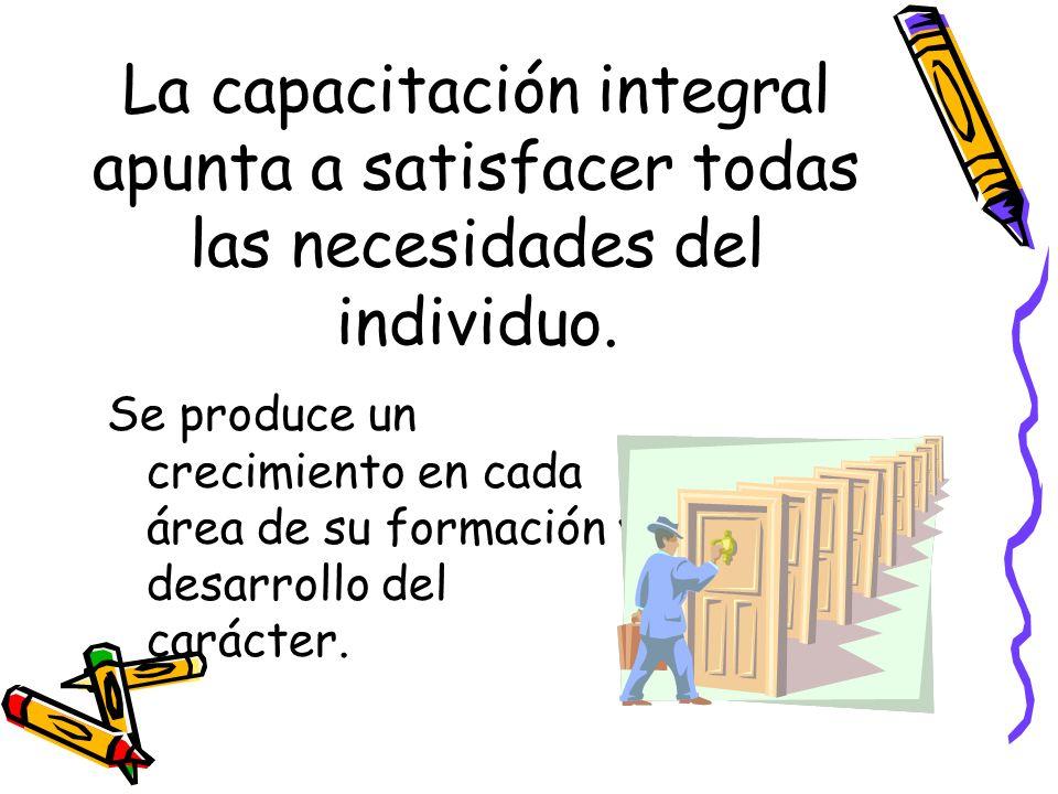 La capacitación integral apunta a satisfacer todas las necesidades del individuo.