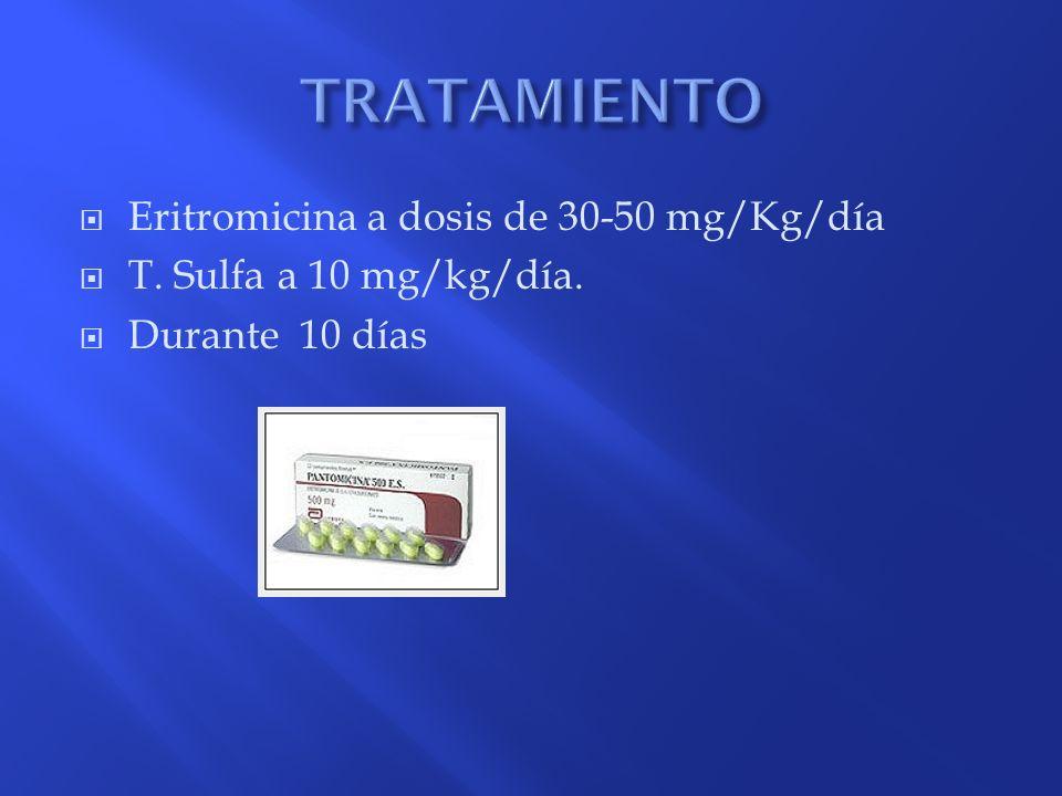 TRATAMIENTO Eritromicina a dosis de 30-50 mg/Kg/día