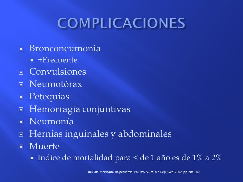 COMPLICACIONES Bronconeumonia Convulsiones Neumotórax Petequias