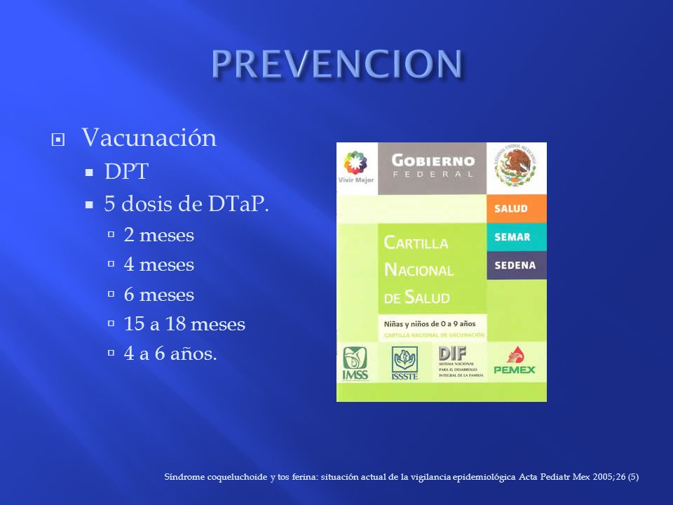 PREVENCION Vacunación DPT 5 dosis de DTaP. 2 meses 4 meses 6 meses