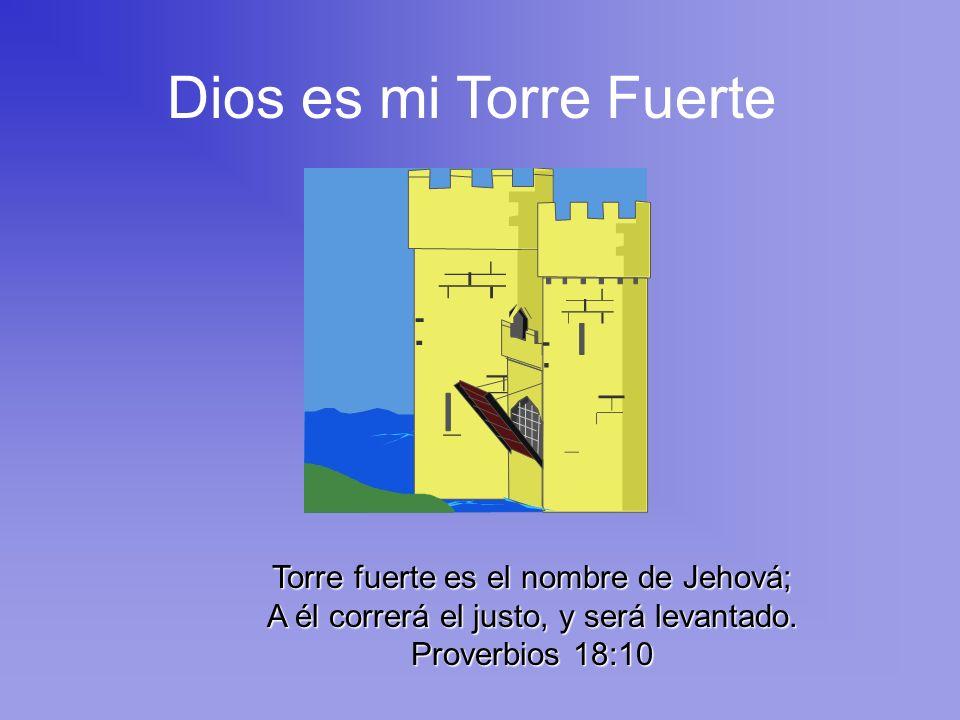 Dios es mi Torre Fuerte Torre fuerte es el nombre de Jehová; A él correrá el justo, y será levantado.