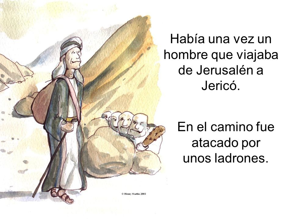 Había una vez un hombre que viajaba de Jerusalén a Jericó.