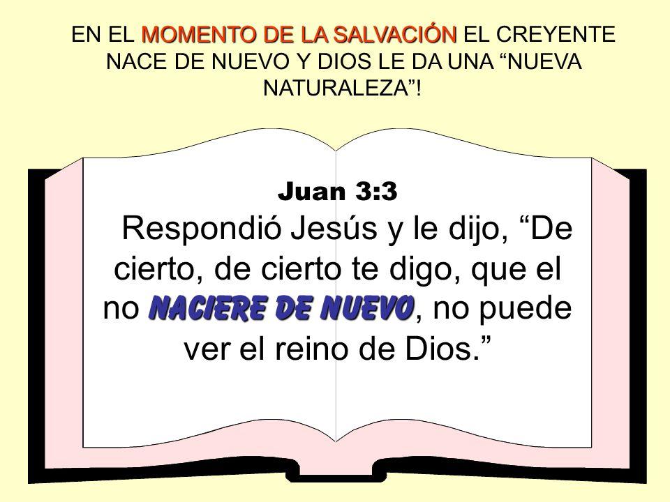 EN EL MOMENTO DE LA SALVACIÓN EL CREYENTE NACE DE NUEVO Y DIOS LE DA UNA NUEVA NATURALEZA !