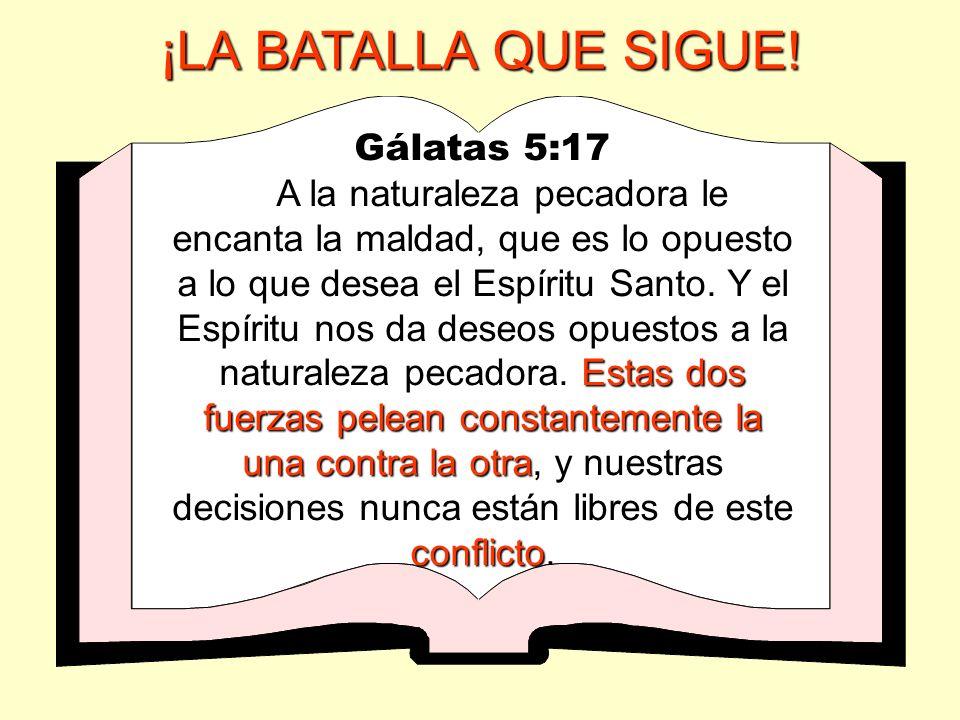 ¡LA BATALLA QUE SIGUE! Gálatas 5:17