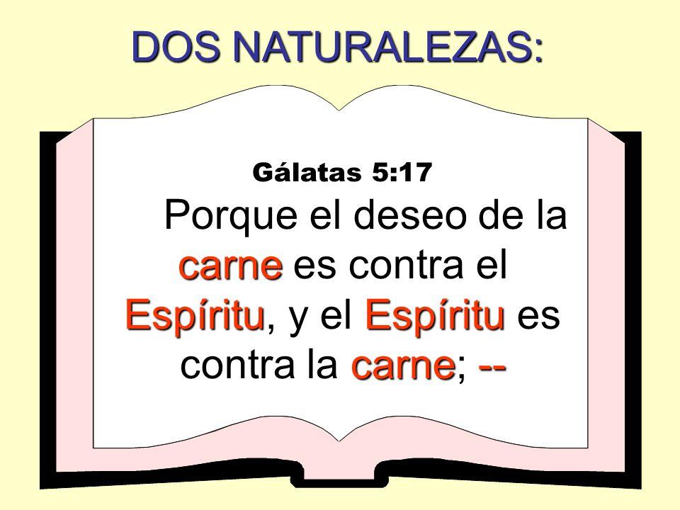 DOS NATURALEZAS:Gálatas 5:17.