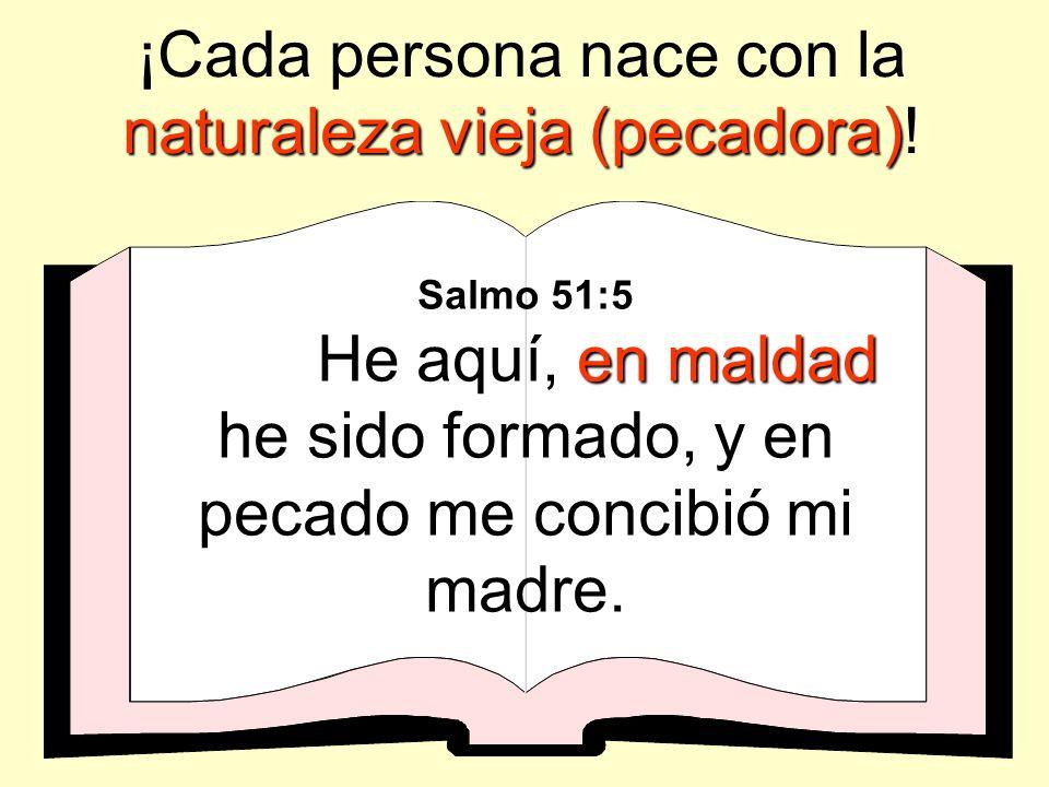 ¡Cada persona nace con la naturaleza vieja (pecadora)!