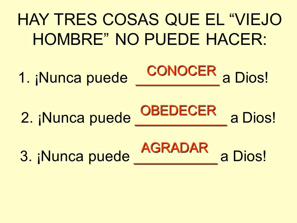 HAY TRES COSAS QUE EL VIEJO HOMBRE NO PUEDE HACER: