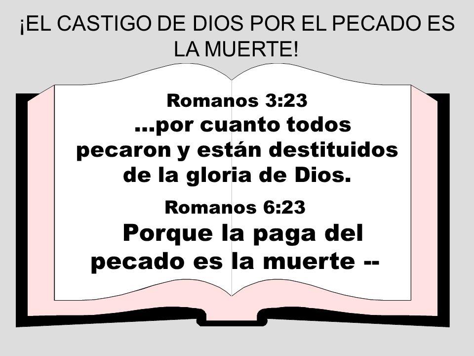 ¡EL CASTIGO DE DIOS POR EL PECADO ES LA MUERTE!