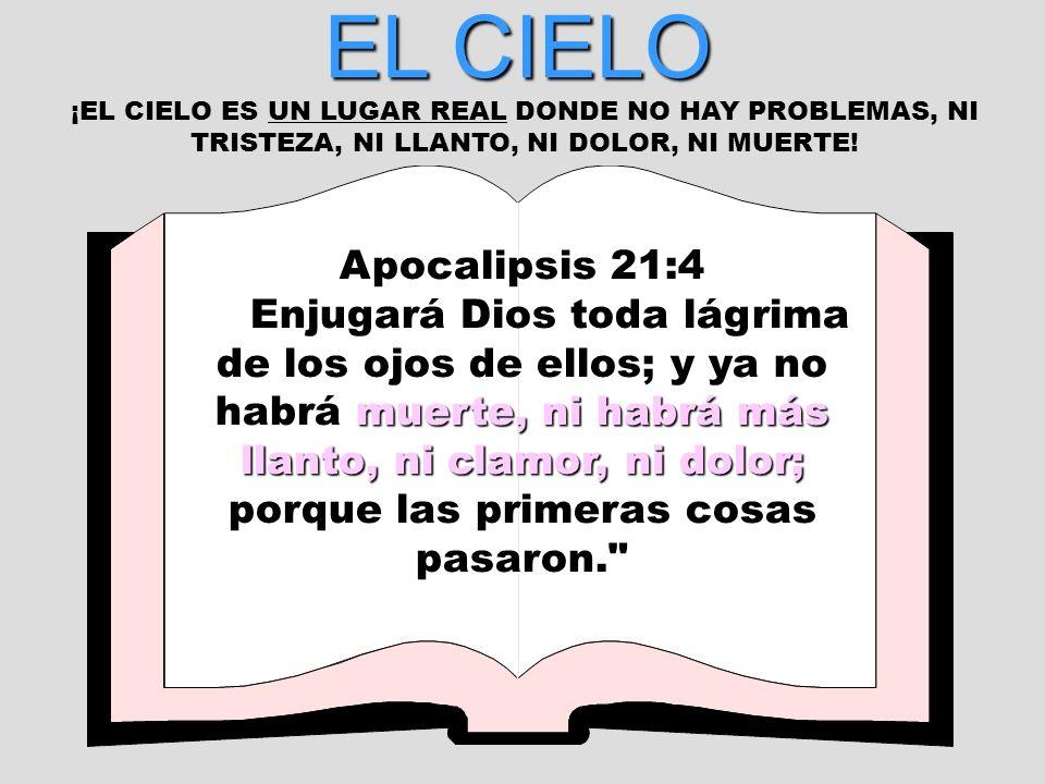 EL CIELO ¡EL CIELO ES UN LUGAR REAL DONDE NO HAY PROBLEMAS, NI TRISTEZA, NI LLANTO, NI DOLOR, NI MUERTE!