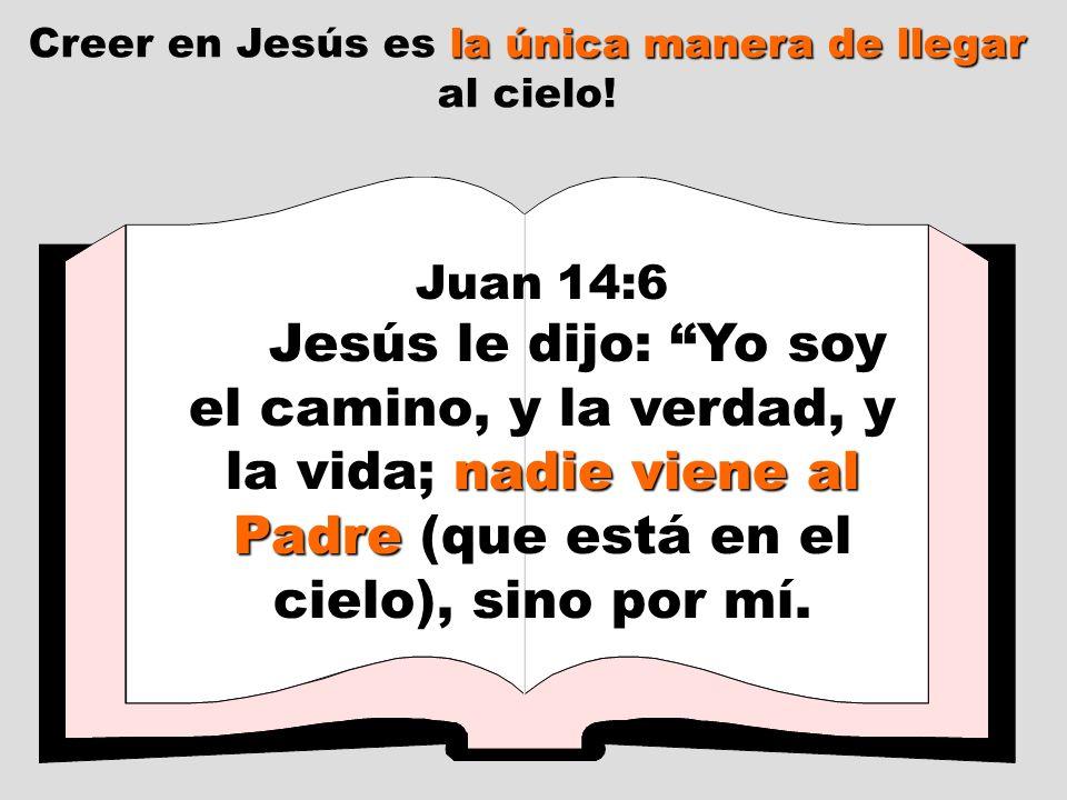 Creer en Jesús es la única manera de llegar al cielo!