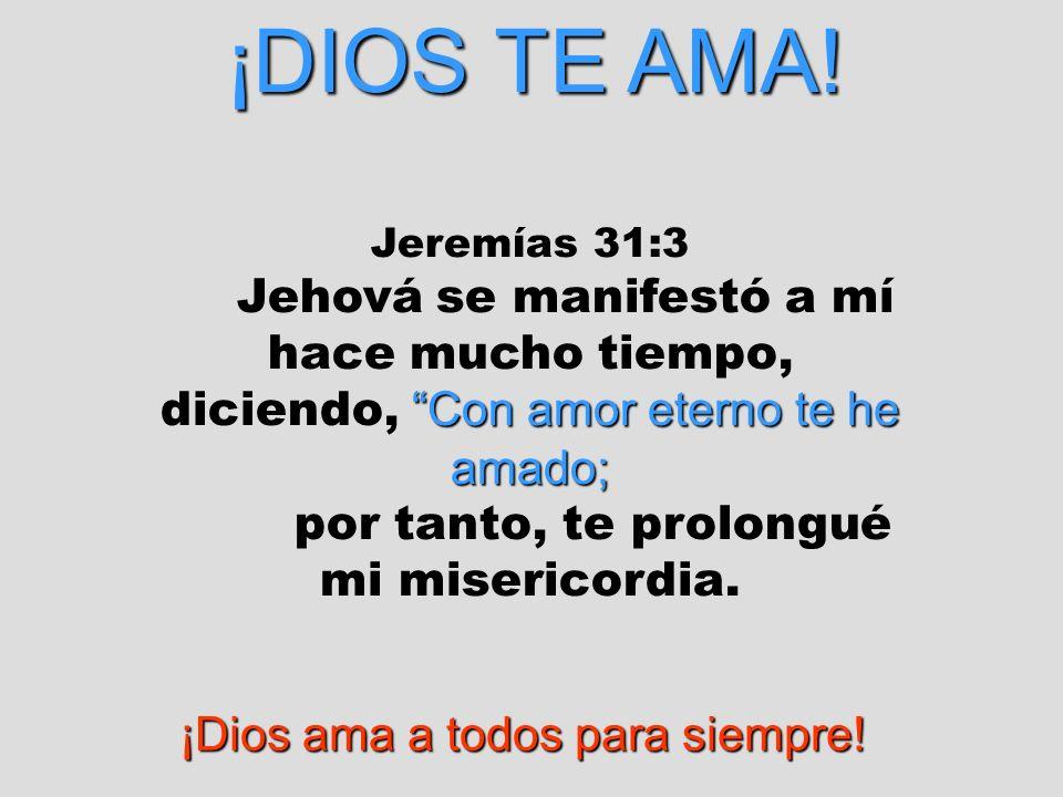¡DIOS TE AMA! por tanto, te prolongué mi misericordia.