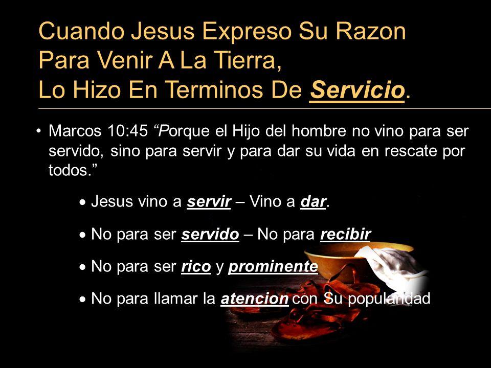 3/24/2017 Cuando Jesus Expreso Su Razon Para Venir A La Tierra, Lo Hizo En Terminos De Servicio.