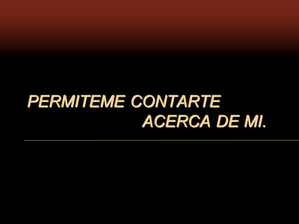 PERMITEME CONTARTE ACERCA DE MI.