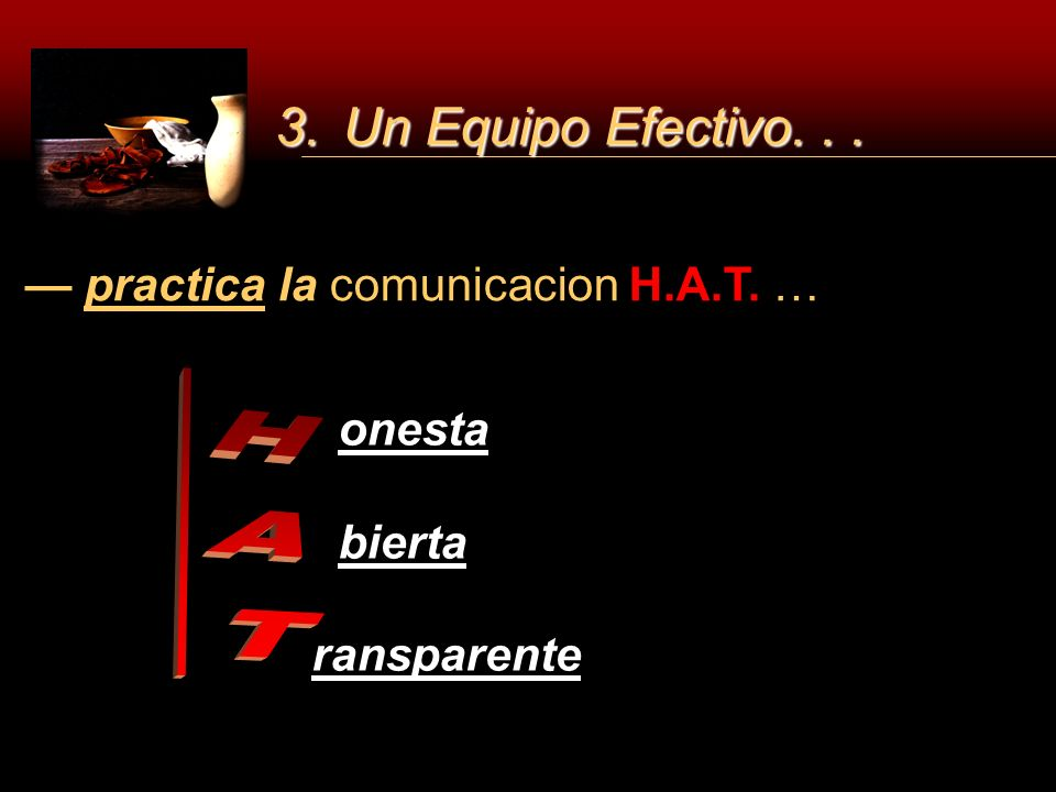 3. Un Equipo Efectivo. . . HAT — practica la comunicacion H.A.T. …