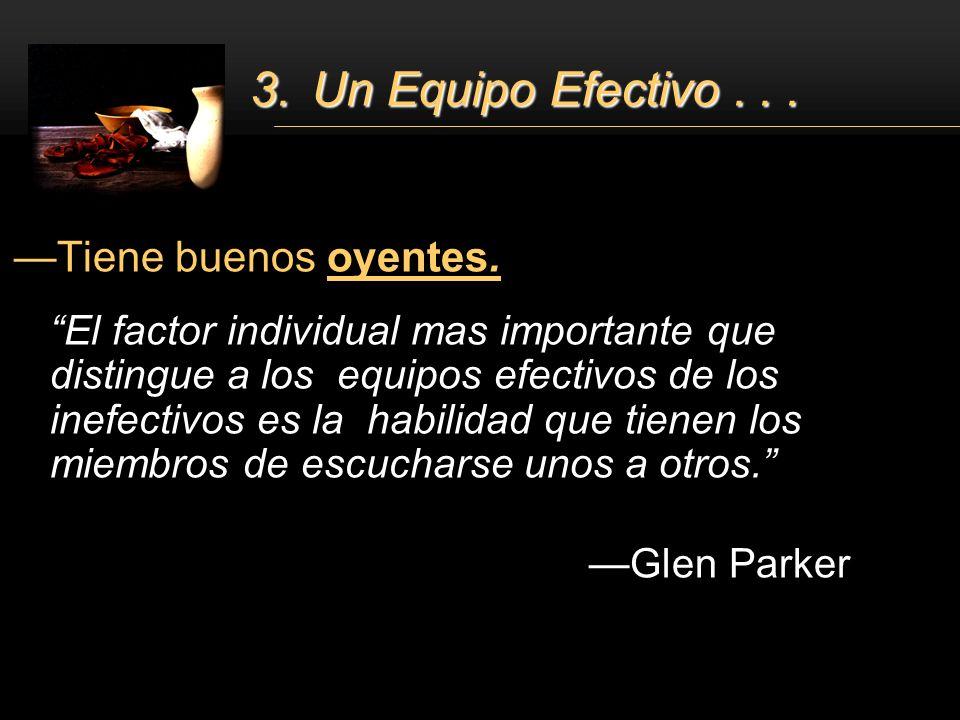 3. Un Equipo Efectivo . . . Tiene buenos oyentes. —Glen Parker