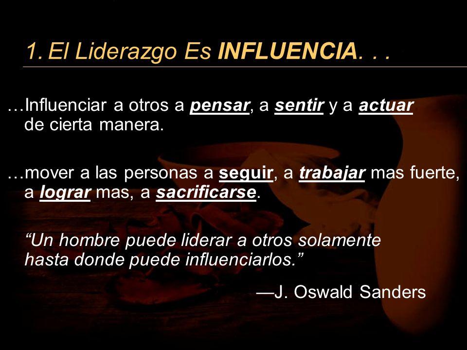 1. El Liderazgo Es INFLUENCIA. . .