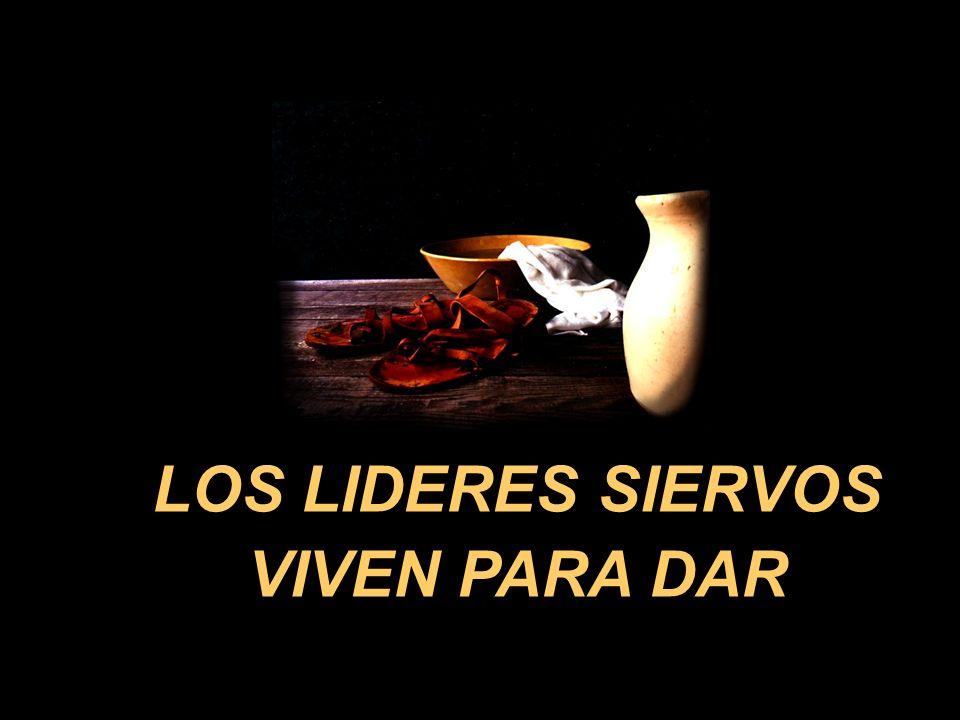 LOS LIDERES SIERVOS VIVEN PARA DAR