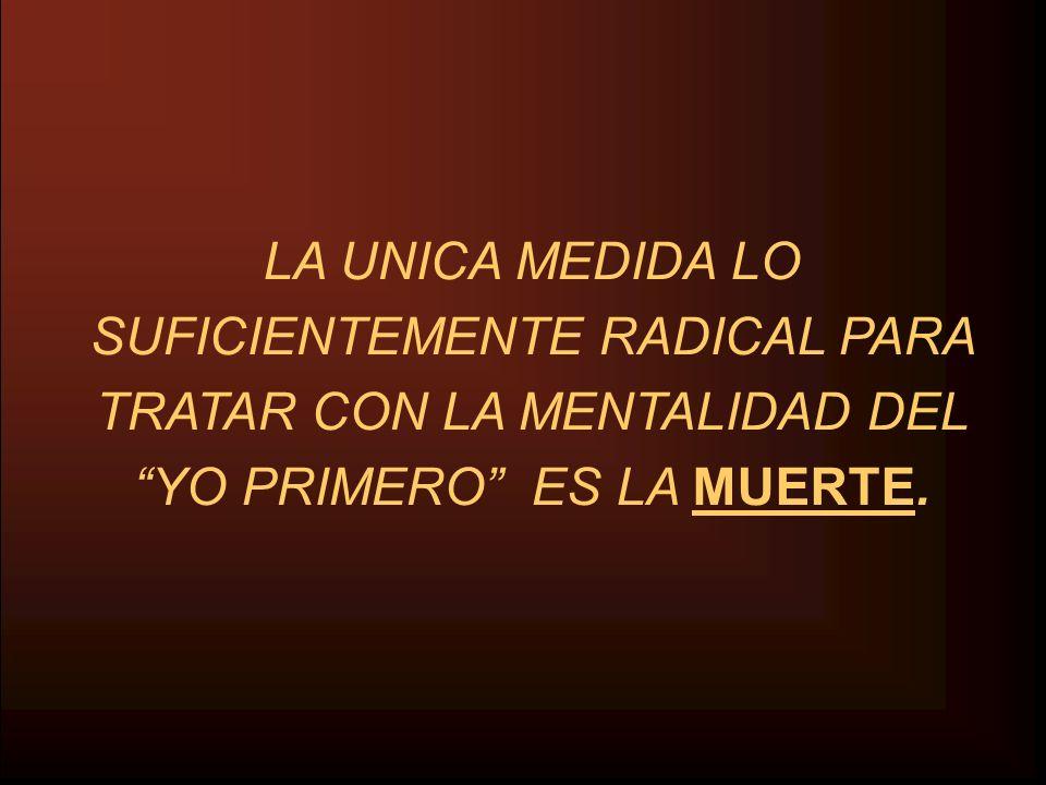 3/24/2017 LA UNICA MEDIDA LO SUFICIENTEMENTE RADICAL PARA TRATAR CON LA MENTALIDAD DEL YO PRIMERO ES LA MUERTE.