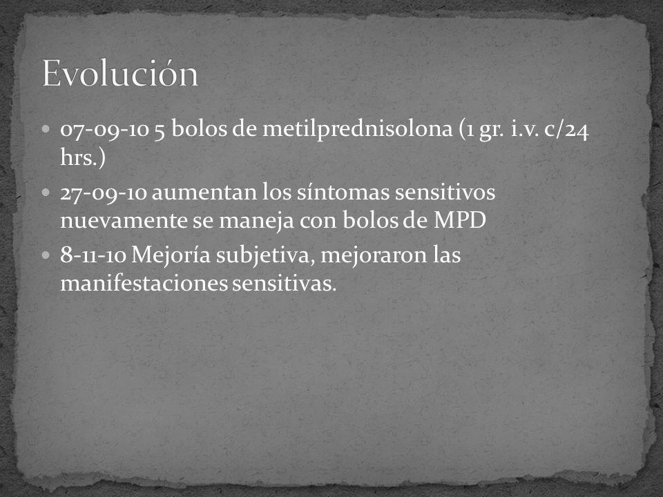 Evolución 07-09-10 5 bolos de metilprednisolona (1 gr. i.v. c/24 hrs.)
