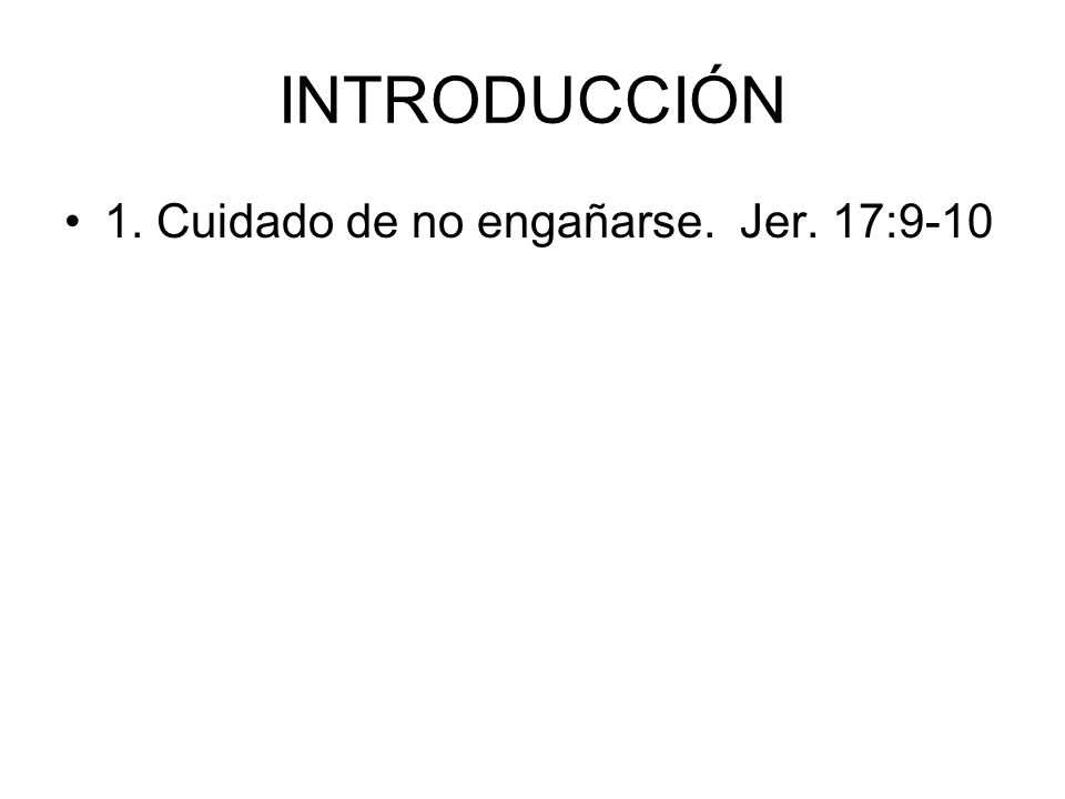INTRODUCCIÓN 1. Cuidado de no engañarse. Jer. 17:9-10