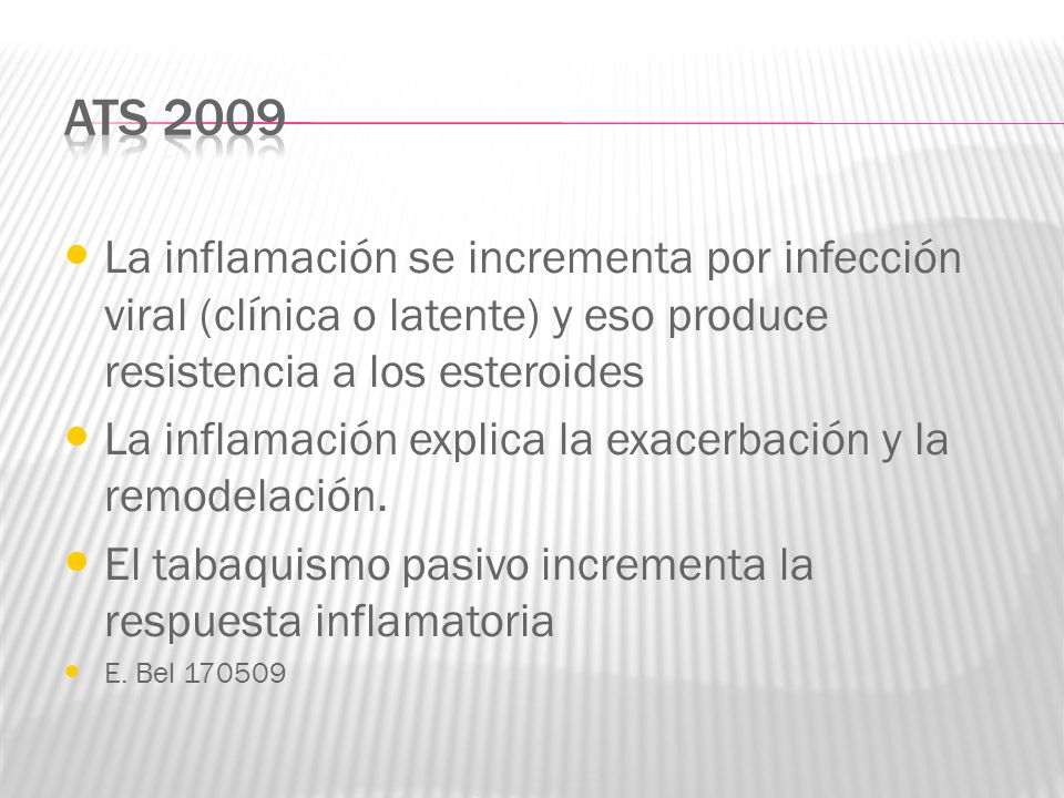 ATS 2009 La inflamación se incrementa por infección viral (clínica o latente) y eso produce resistencia a los esteroides.