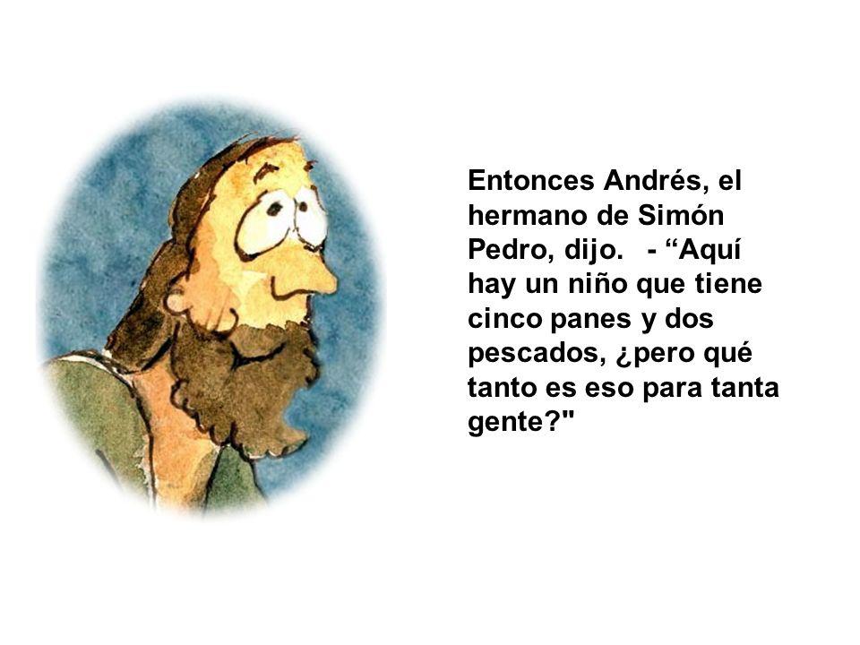 Entonces Andrés, el hermano de Simón Pedro, dijo