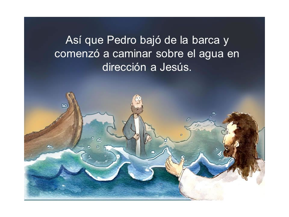 Así que Pedro bajó de la barca y comenzó a caminar sobre el agua en dirección a Jesús.