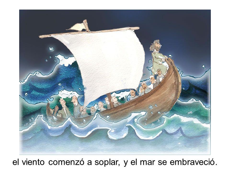 el viento comenzó a soplar, y el mar se embraveció.