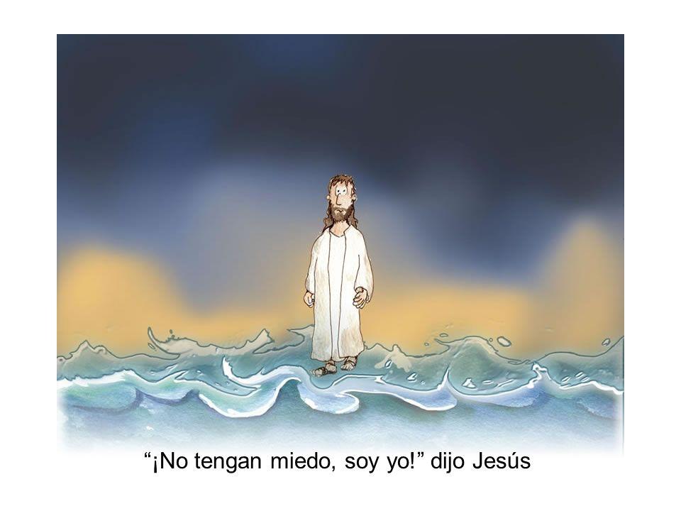 ¡No tengan miedo, soy yo! dijo Jesús