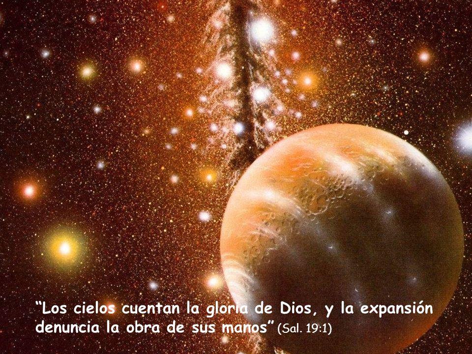 Los cielos cuentan la gloria de Dios, y la expansión