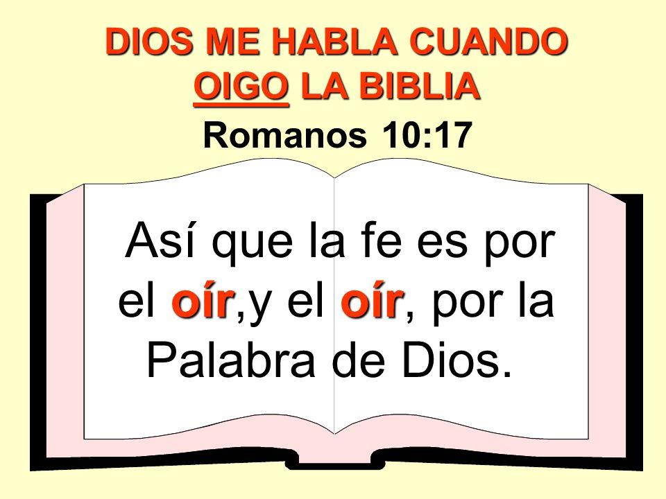 DIOS ME HABLA CUANDO OIGO LA BIBLIA