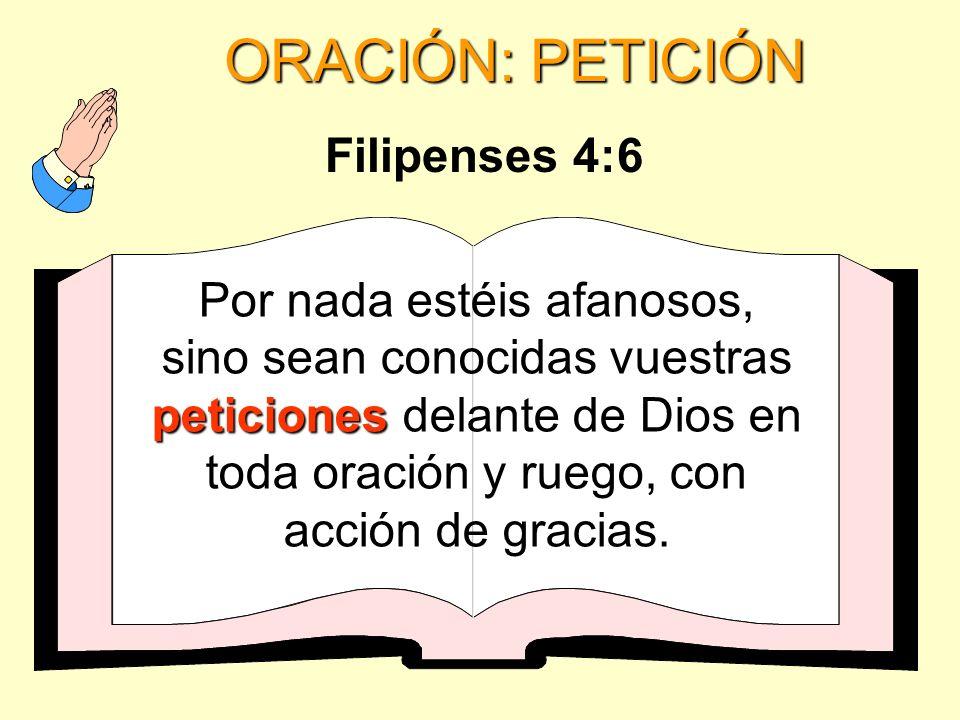 ORACIÓN: PETICIÓN Filipenses 4:6