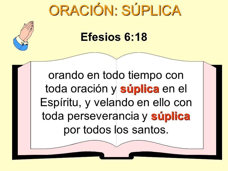ORACIÓN: SÚPLICA Efesios 6:18