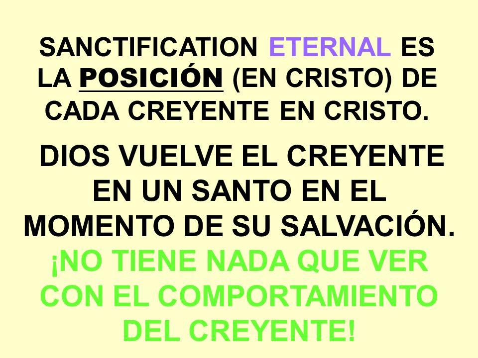 SANCTIFICATION ETERNAL ES LA POSICIÓN (EN CRISTO) DE CADA CREYENTE EN CRISTO.