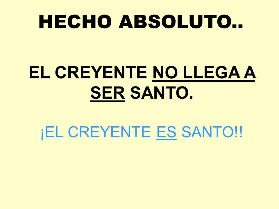 EL CREYENTE NO LLEGA A SER SANTO.