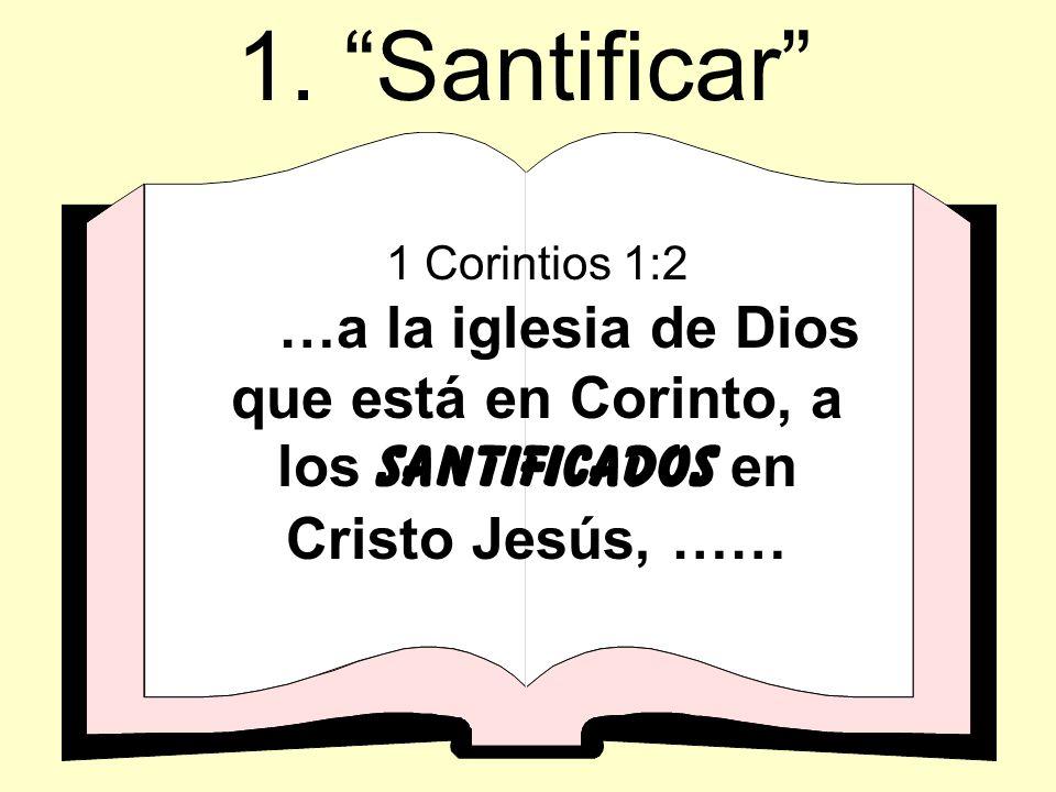 1. Santificar 1 Corintios 1:2.